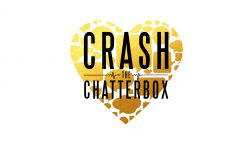 CRASH THE CHATTERBOX Week 4
